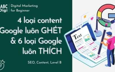4 loại content Google luôn GHÉT & 6 loại Google luôn THÍCH