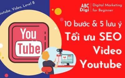 10 Bước & 5 Lưu Ý Quan Trọng Tối Ưu SEO Video Youtube