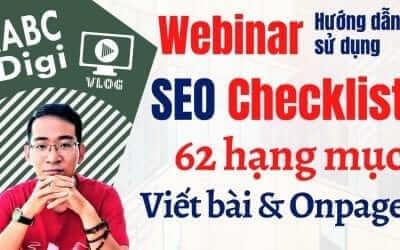 [Webinar] – Hướng dẫn sử dụng Checklist 62 Hạng Mục Tối Ưu Onpage Bài Viết SEO