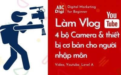 4 bộ Camera & thiết bị làm Vlog cơ bản cho người nhập môn