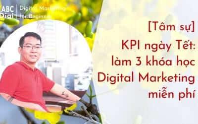 [Tâm sự] KPI ngày Tết: làm 3 khóa học Digital Marketing miễn phí
